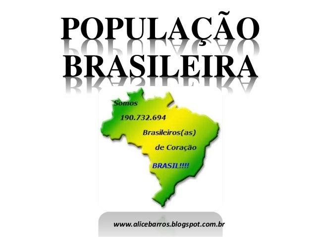 POPULAÇÃO BRASILEIRA www.alicebarros.blogspot.com.br