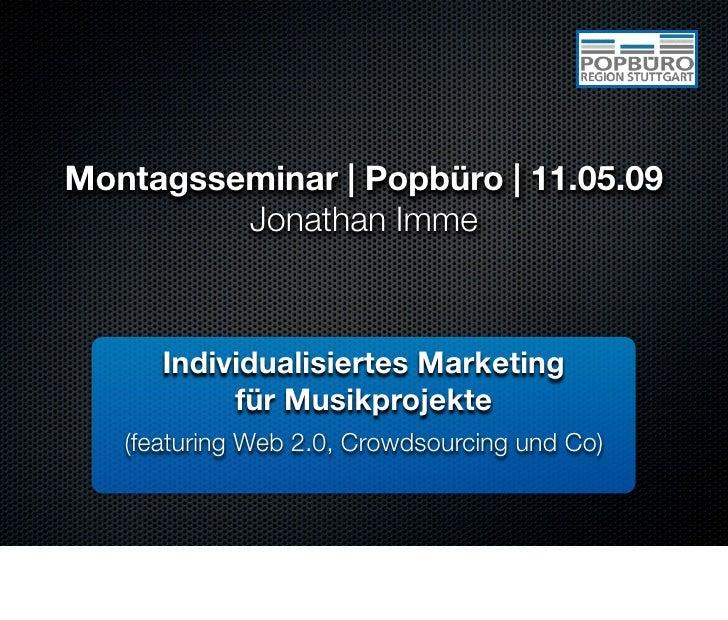 Montagsseminar | Popbüro | 11.05.09          Jonathan Imme          Individualisiertes Marketing            für Musikproje...