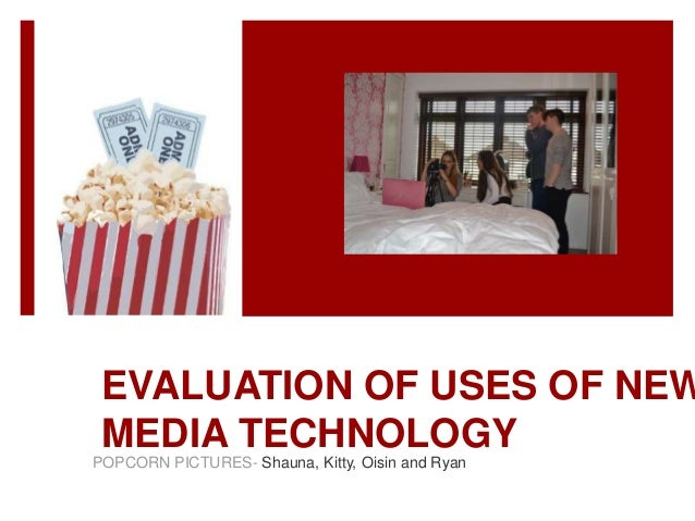 EVALUATION OF USES OF NEW MEDIA TECHNOLOGY POPCORN PICTURES- Shauna, Kitty, Oisin and Ryan