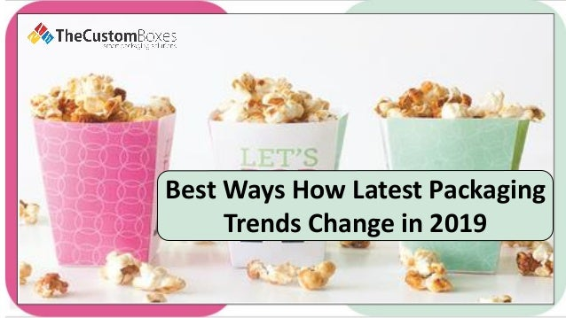 Best Ways How Latest Packaging Trends Change in 2019