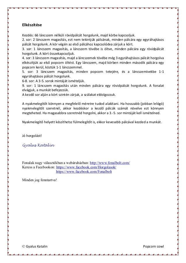 © Gyalus Katalin Popcorn cowl Elkészítése Kezdés: 66 láncszem nélküli rövidpálcát horgolunk, majd körbe kapcsoljuk. 2. sor...