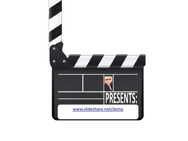 PRESENTS:<br />www.slideshare.net/doina<br />