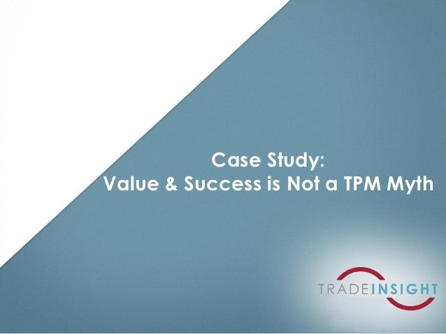 Case Study:Value & Success is Not a TPM Myth