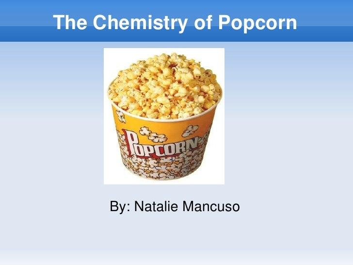 The Chemistry of Popcorn<br />By: Natalie Mancuso<br />