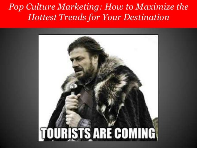 Pop Culture Marketing: How to Maximize the Hottest Trends for Your Destination