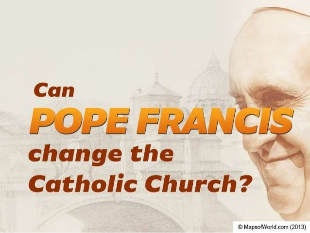 Can Pope Francis Change The Catholic Church?