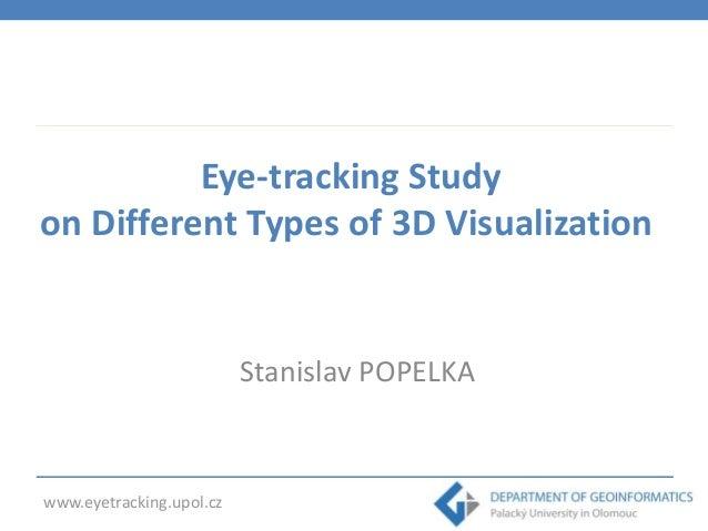 Eye-tracking Study on Different Types of 3D Visualization  Stanislav POPELKA  www.eyetracking.upol.cz
