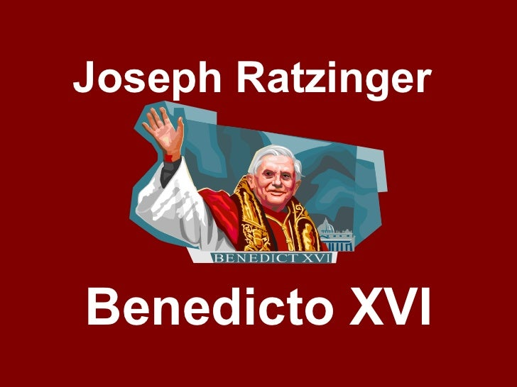 Joseph Ratzinger Benedicto XVI