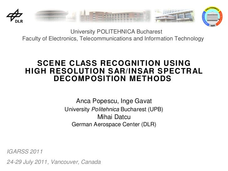 SCENE CLASS RECOGNITION USING HIGH RESOLUTION SAR/INSAR SPECTRAL DECOMPOSITION METHODS  Anca Popescu, Inge Gavat Universit...