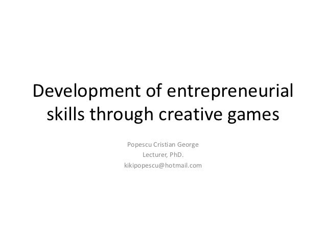 Development of entrepreneurial skills through creative games           Popescu Cristian George                Lecturer, Ph...