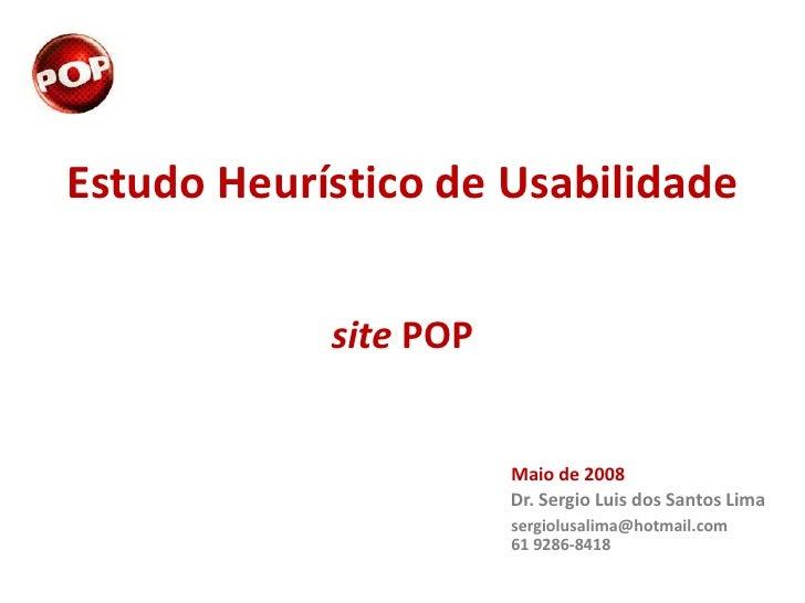 Estudo Heurístico de Usabilidade            site POP                       Maio de 2008                       Dr. Sergio L...