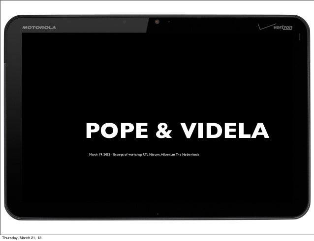 POPE & VIDELA                         March 19, 2013 - Excerpt of workshop RTL Nieuws, Hilversum, The NetherlandsThursday,...