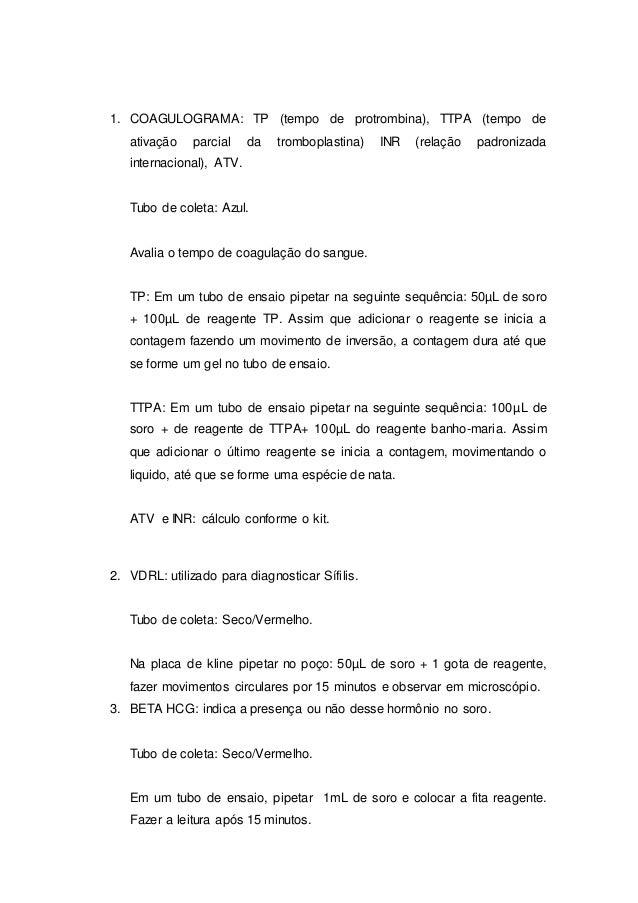 1. COAGULOGRAMA: TP (tempo de protrombina), TTPA (tempo de ativação parcial da tromboplastina) INR (relação padronizada in...