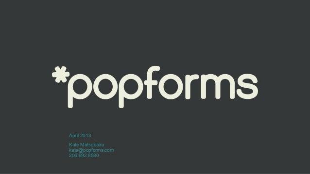 Kate Matsudaira kate@popforms.com 206.992.8580 April 2013