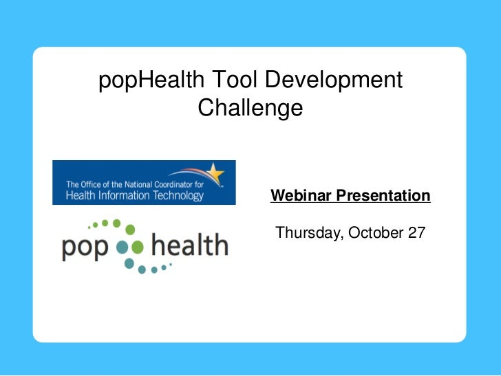 popHealth Tool Development        Challenge              Webinar Presentation               Thursday, October 27