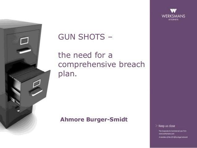 GUN SHOTS – the need for a comprehensive breach plan. Ahmore Burger-Smidt