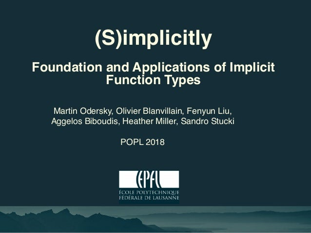 (S)implicitly Foundation and Applications of Implicit Function Types Martin Odersky, Olivier Blanvillain, Fenyun Liu, Agge...