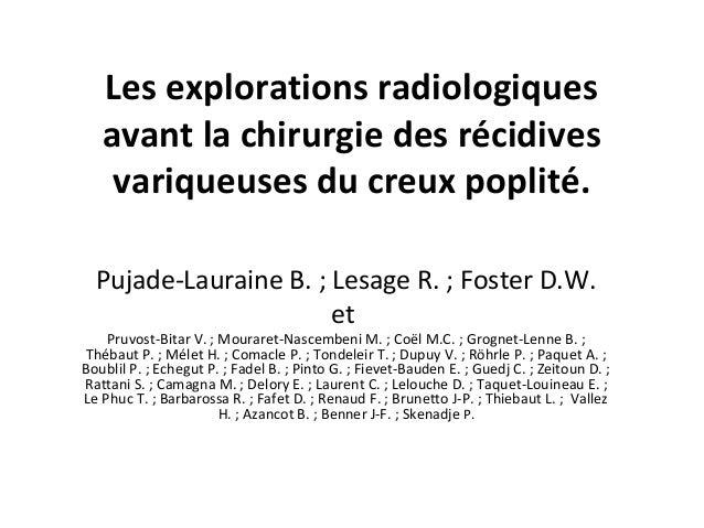 Les explorations radiologiques avant la chirurgie des récidives variqueuses du creux poplité. Pujade-Lauraine B. ; Lesage ...