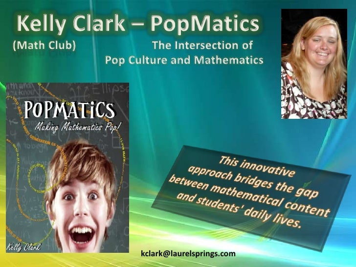 Kelly Clark – PopMatics<br /> (Math Club)The Intersection of         Pop Culture and Mathematics<br />This innovativ...