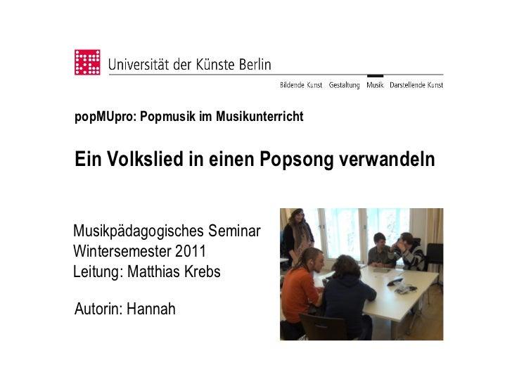 popMUpro: Popmusik im MusikunterrichtEin Volkslied in einen Popsong verwandelnMusikpädagogisches SeminarWintersemester 201...