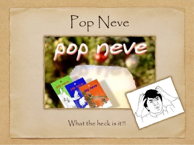 Pop NeveWhat the heck is it?!