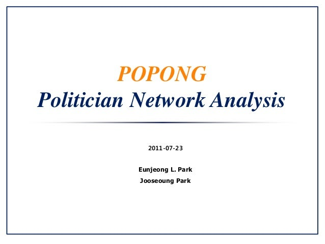 POPONG Politician Network Analysis 2011-07-23 Eunjeong L. Park Jooseoung Park