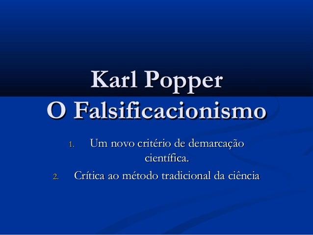 Karl PopperKarl Popper O FalsificacionismoO Falsificacionismo 1.1. Um novo critério de demarcaçãoUm novo critério de demar...
