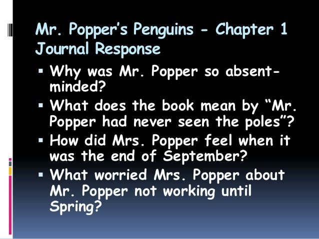 """Mr. Popper's Penguins - Chapter 1Journal Response Why was Mr. Popper so absent-minded? What does the book mean by """"Mr.Po..."""