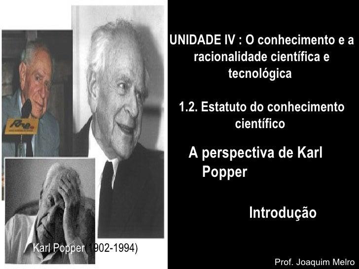 UNIDADE IV : O conhecimento e a racionalidade científica e tecnológica  1.2.  Estatuto do conhecimento científico  A persp...