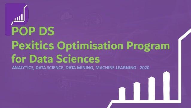 POP DS Pexitics Optimisation Program for Data Sciences ANALYTICS, DATA SCIENCE, DATA MINING, MACHINE LEARNING - 2020