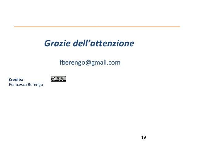 Grazie dell'attenzione fberengo@gmail.com Credits: Francesca Berengo  19