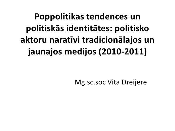 Poppolitikas tendences un politiskās identitātes: politiskoaktoru naratīvi tradicionālajos un  jaunajos medijos (2010-2011...