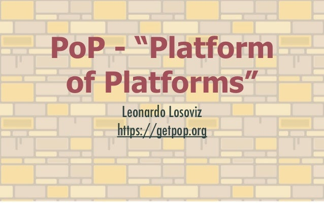 "PoP - ""Platform of Platforms"": Framework for building Single"