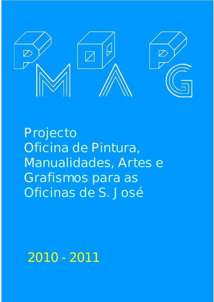 ProjectoOficina de Pintura,Manualidades, Artes eGrafismos para asOficinas de S. José2010 - 2011