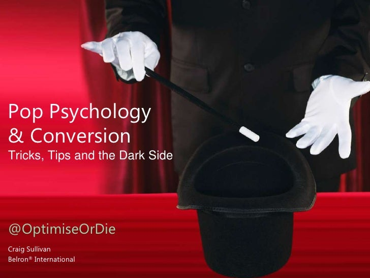 Pop Psychology& ConversionTricks, Tips and the Dark Side@OptimiseOrDieCraig SullivanBelron® International