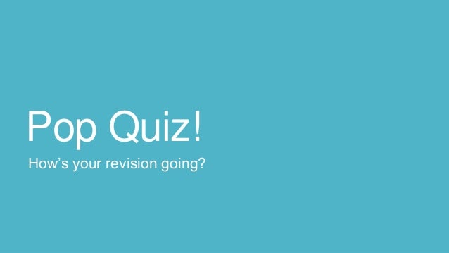 Pop Quiz! How's your revision going?
