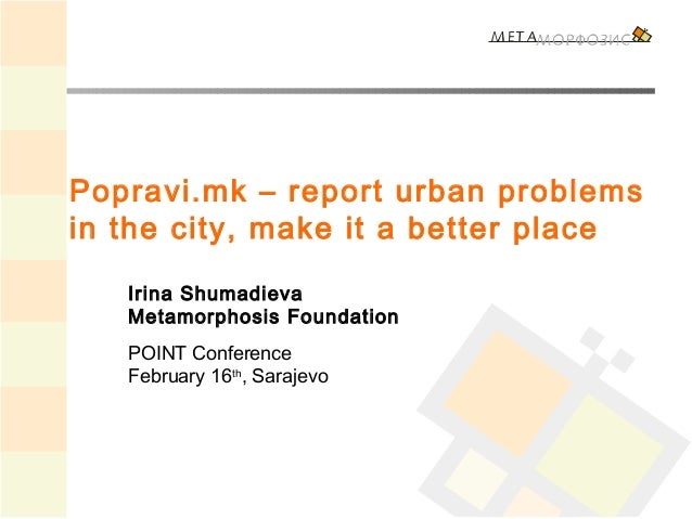 Popravi.mk – report urban problemsin the city, make it a better place   Irina Shumadieva   Metamorphosis Foundation   POIN...