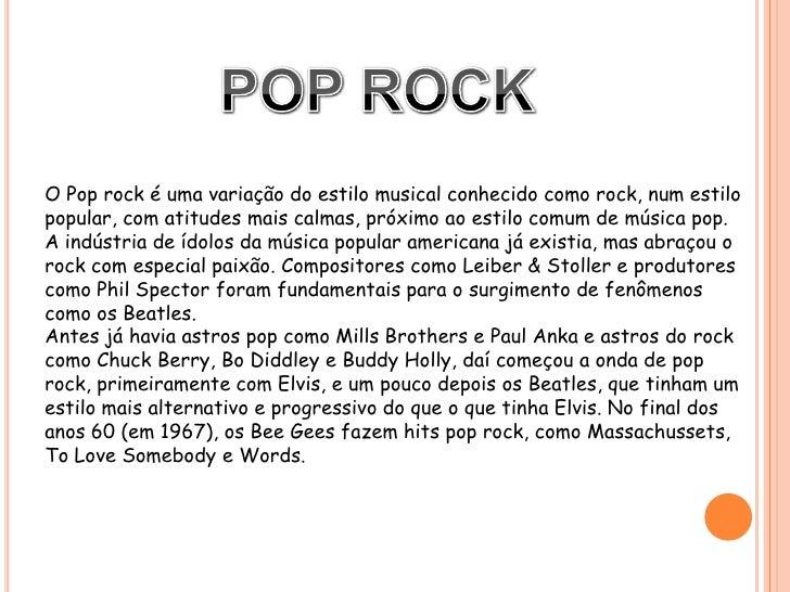 POP ROCK<br />O Pop rock é uma variação do estilo musical conhecido como rock, num estilo popular, com atitudes mais calma...