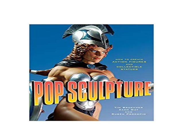 Pop Sculpture How to Create Action Figures and Collectible Statues