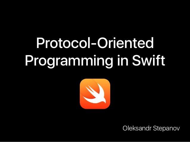 Protocol-Oriented Programming in Swift Oleksandr Stepanov