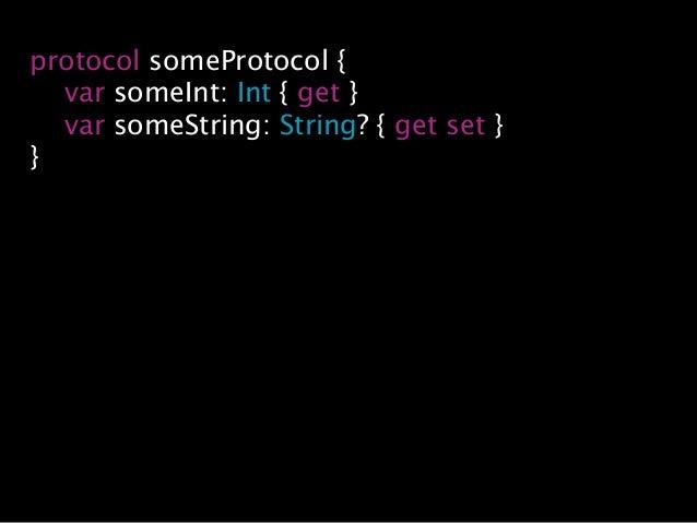 protocol someProtocol { var someInt: Int { get } var someString: String? { get set } }
