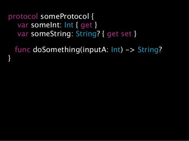 protocol someProtocol { var someInt: Int { get } var someString: String? { get set } func doSomething(inputA: Int) -> Stri...