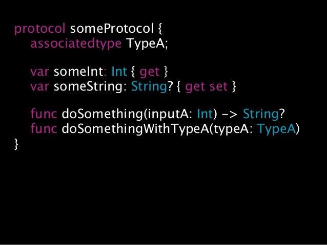 protocol someProtocol { associatedtype TypeA; var someInt: Int { get } var someString: String? { get set } func doSomethin...