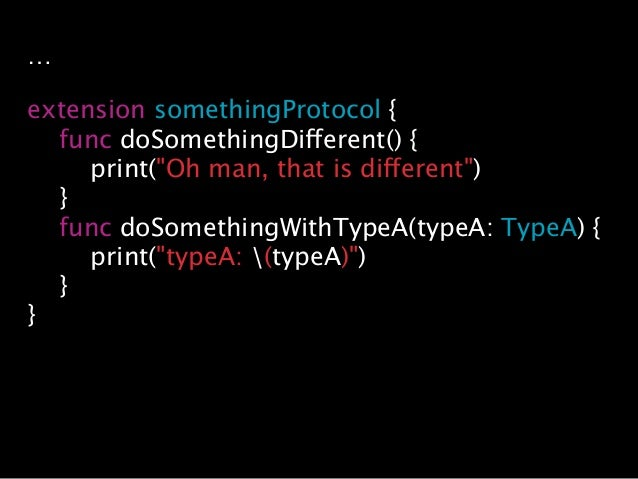 """… extension somethingProtocol { func doSomethingDifferent() { print(""""Oh man, that is different"""") } func doSomethingWithTyp..."""
