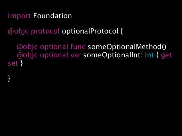 import Foundation @objc protocol optionalProtocol { @objc optional func someOptionalMethod() @objc optional var someOption...