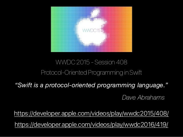 """WWDC 2015 - Session 408 Protocol-Oriented Programming in Swift """"Swift is a protocol-oriented programming language."""" Dave A..."""
