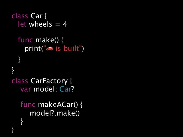"class Car { let wheels = 4 func make() { print(""🚗 is built"") } } class CarFactory { var model: Car? func makeACar() { mode..."