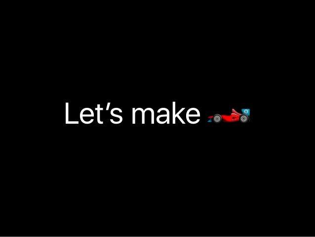 Let's make 🏎