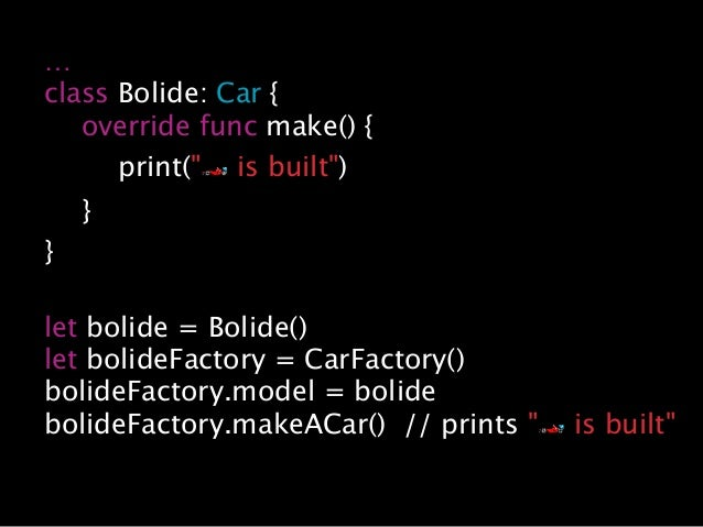 """… class Bolide: Car { override func make() { print(""""🏎 is built"""") } } let bolide = Bolide() let bolideFactory = CarFactory(..."""