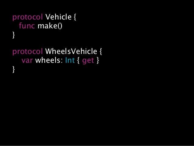 … protocol FourWheelsVehicle: WheelsVehicle {} extension FourWheelsVehicle { var wheels: Int { get { return 4 } } }